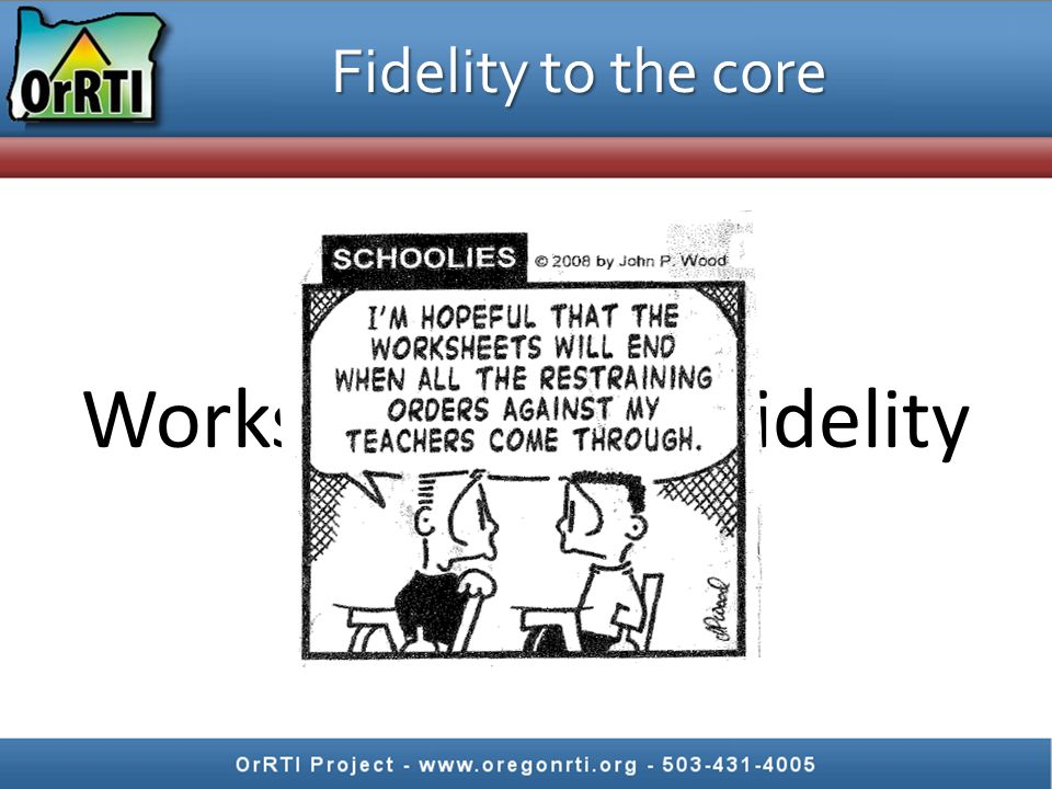 24 Fidelity to the core 1.The Big 5 of Reading 2.The scope and sequence 3.State and common core standards 4.Common instructional and active engagement strategies