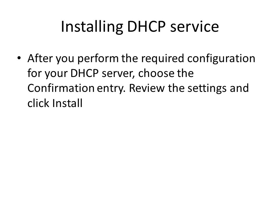 Installing DHCP service After you perform the required configuration for your DHCP server, choose the Confirmation entry.