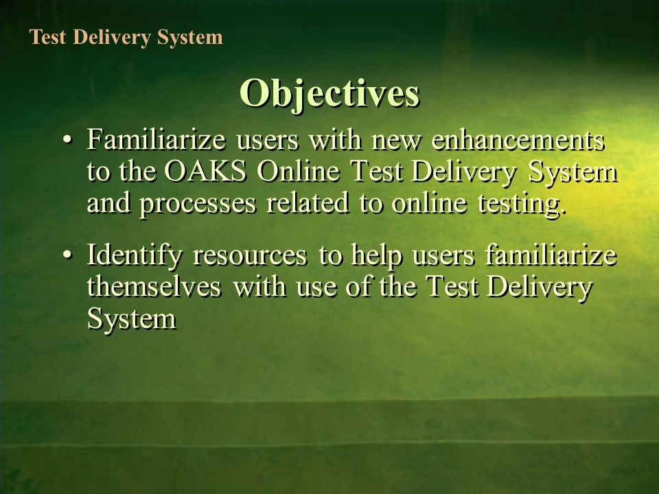 Familiarize users with new enhancements to the OAKS Online Test Delivery System and processes related to online testing.