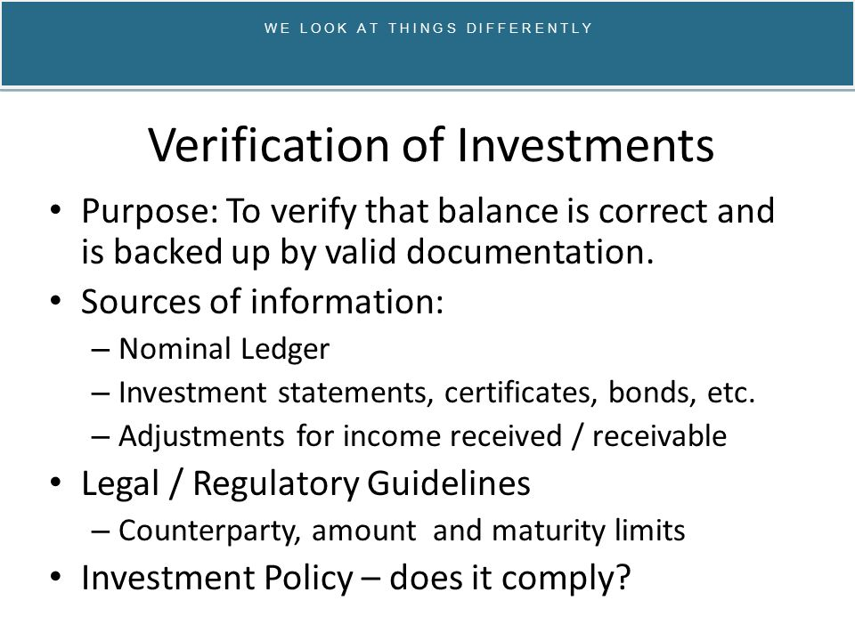 Verification of Investments Purpose: To verify that balance is correct and is backed up by valid documentation.