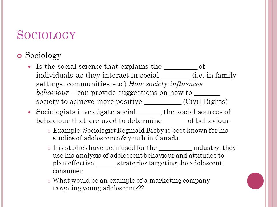 S OCIOLOGY Sociology Is the social science that explains the _________ of individuals as they interact in social ________ (i.e. in family settings, co