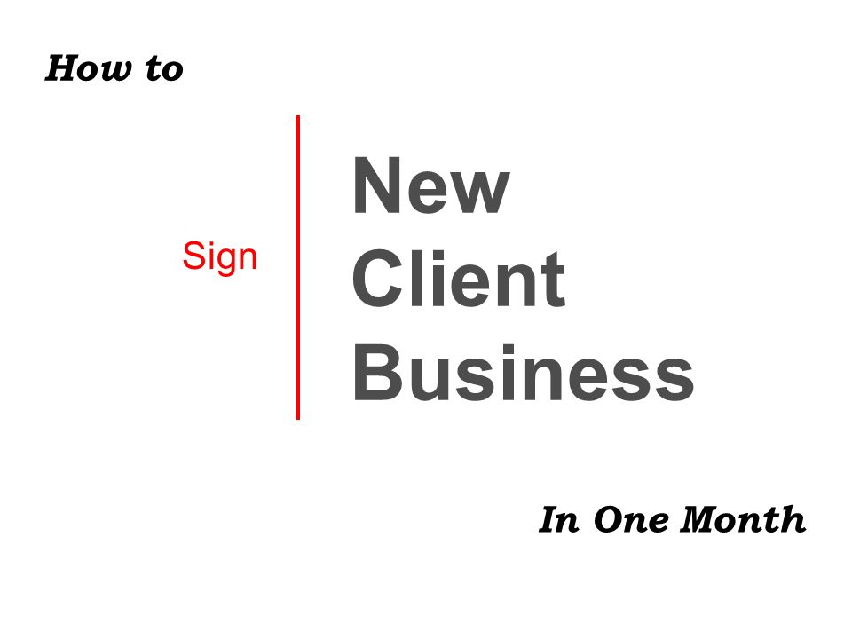 Sign New Client Business In One Month How to