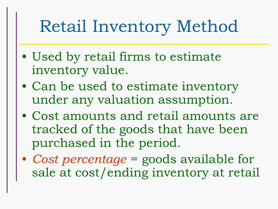 Retail Inventory Method Used by retail firms to estimate inventory value.