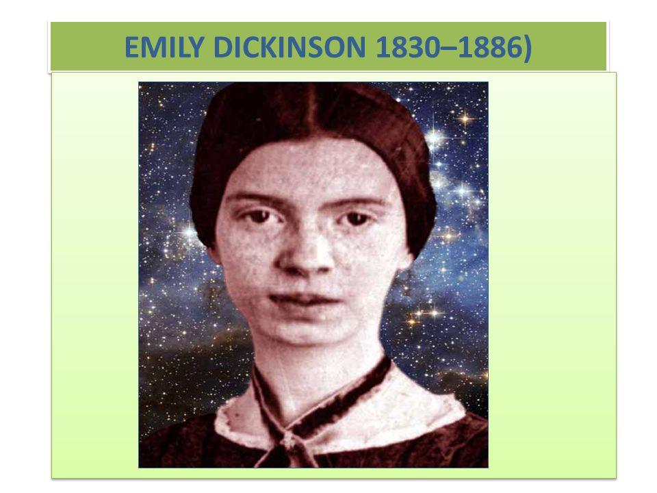 EMILY DICKINSON 1830–1886)