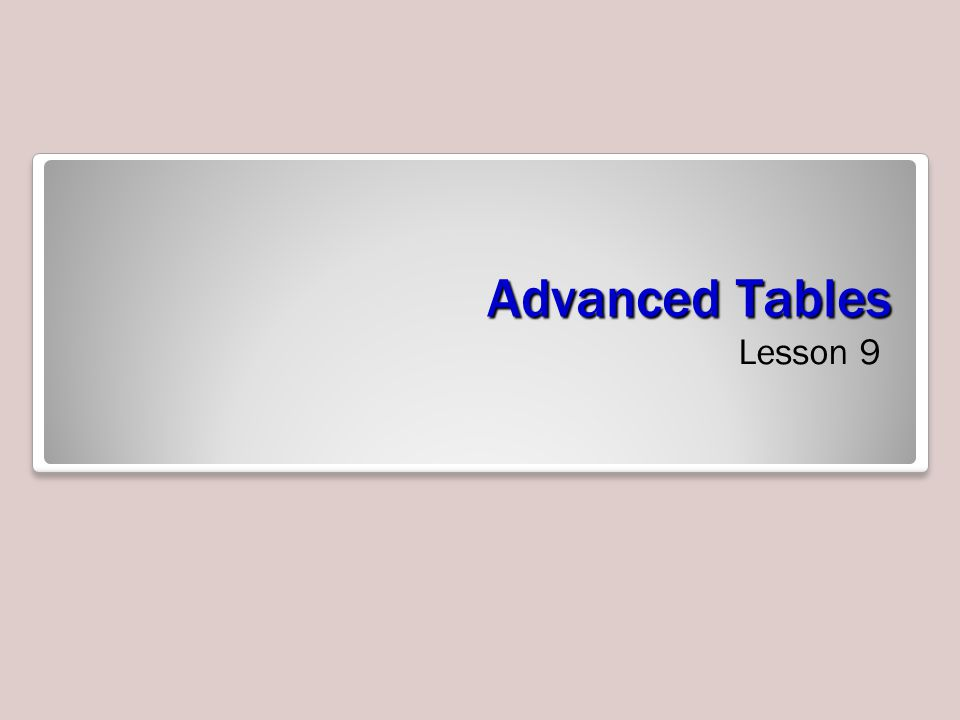 Advanced Tables Lesson 9