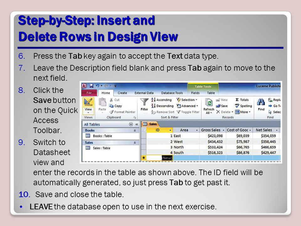 Step-by-Step: Insert and Delete Rows in Design View 6.Press the Tab key again to accept the Text data type.
