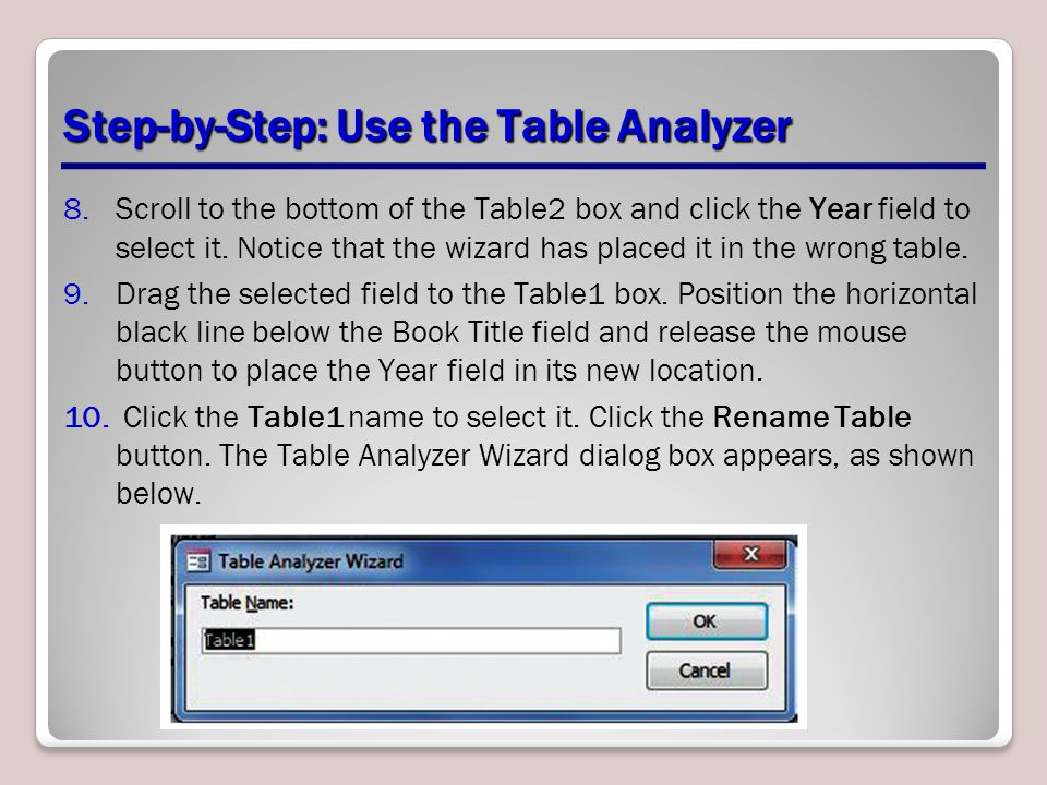 Step-by-Step: Use the Table Analyzer 8.Scroll to the bottom of the Table2 box and click the Year field to select it.