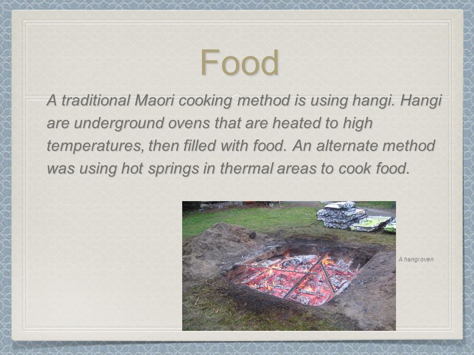 Food A traditional Maori cooking method is using hangi.