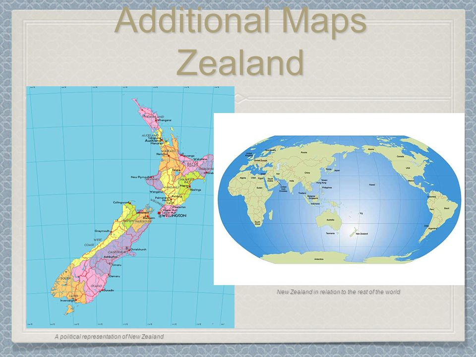 Additional Maps Zealand A political representation of New Zealand New Zealand in relation to the rest of the world
