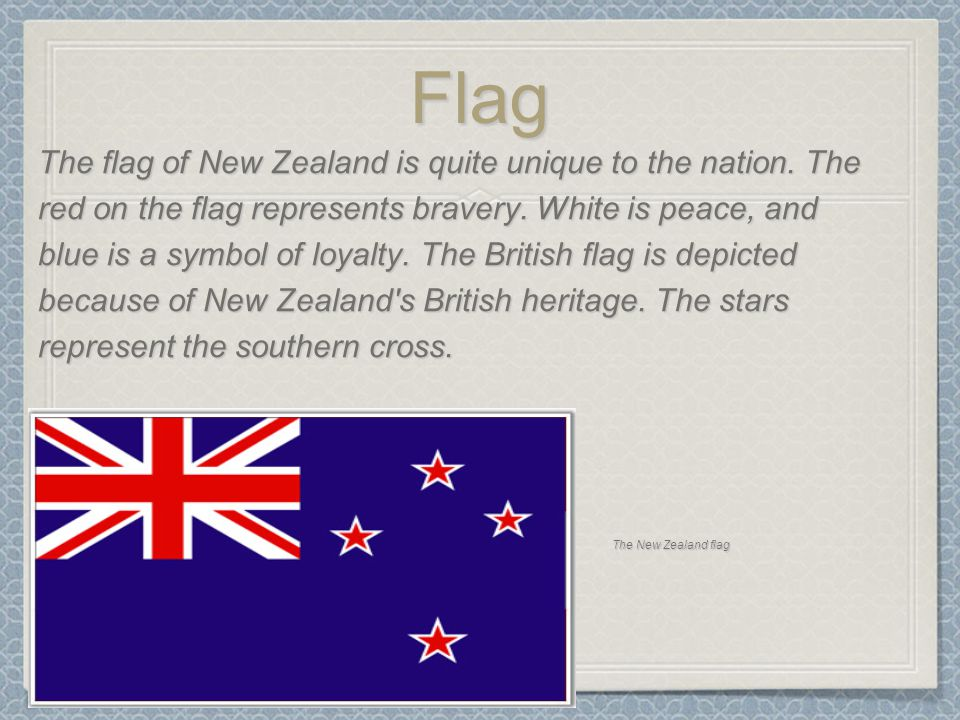 Flag The flag of New Zealand is quite unique to the nation.