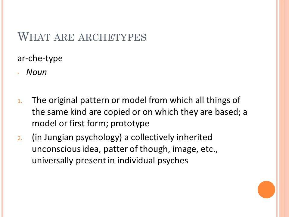 W HAT ARE ARCHETYPES ar-che-type - Noun 1.
