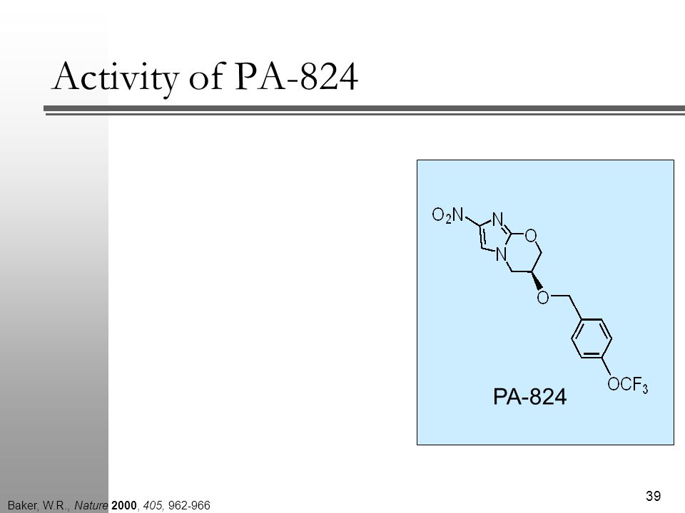 Activity of PA-824 39 PA-824 Baker, W.R., Nature 2000, 405, 962-966