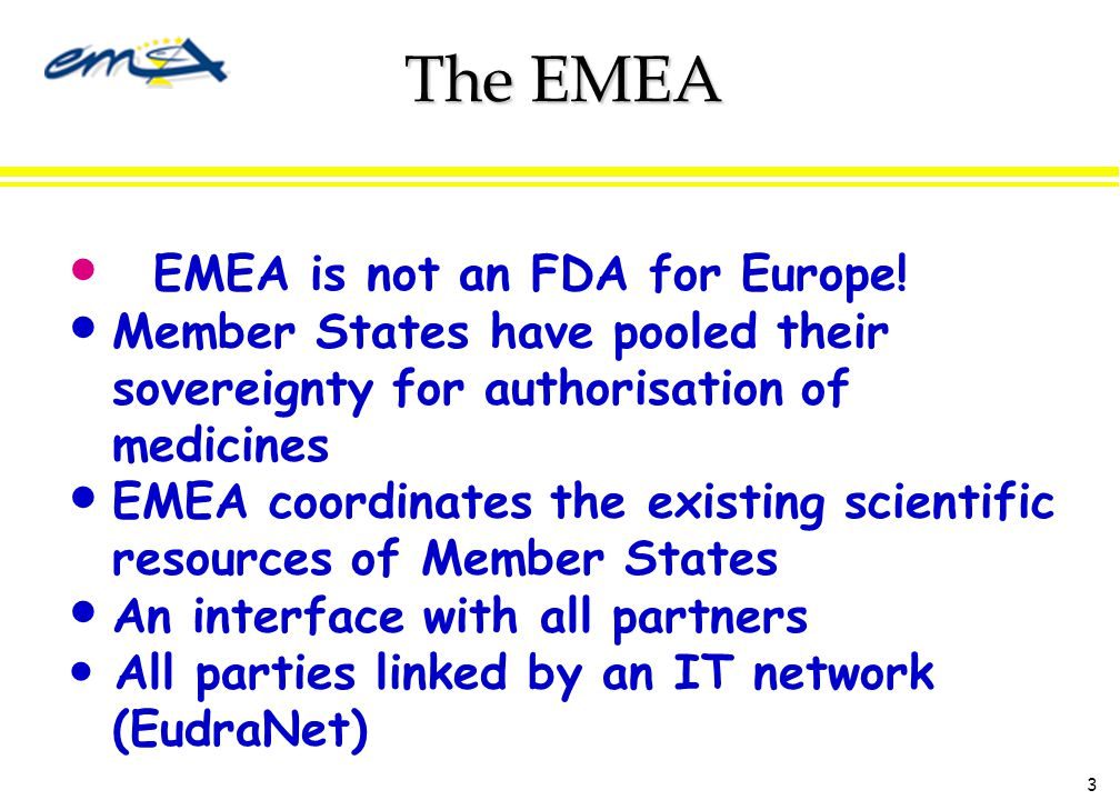 3 The EMEA EMEA is not an FDA for Europe.