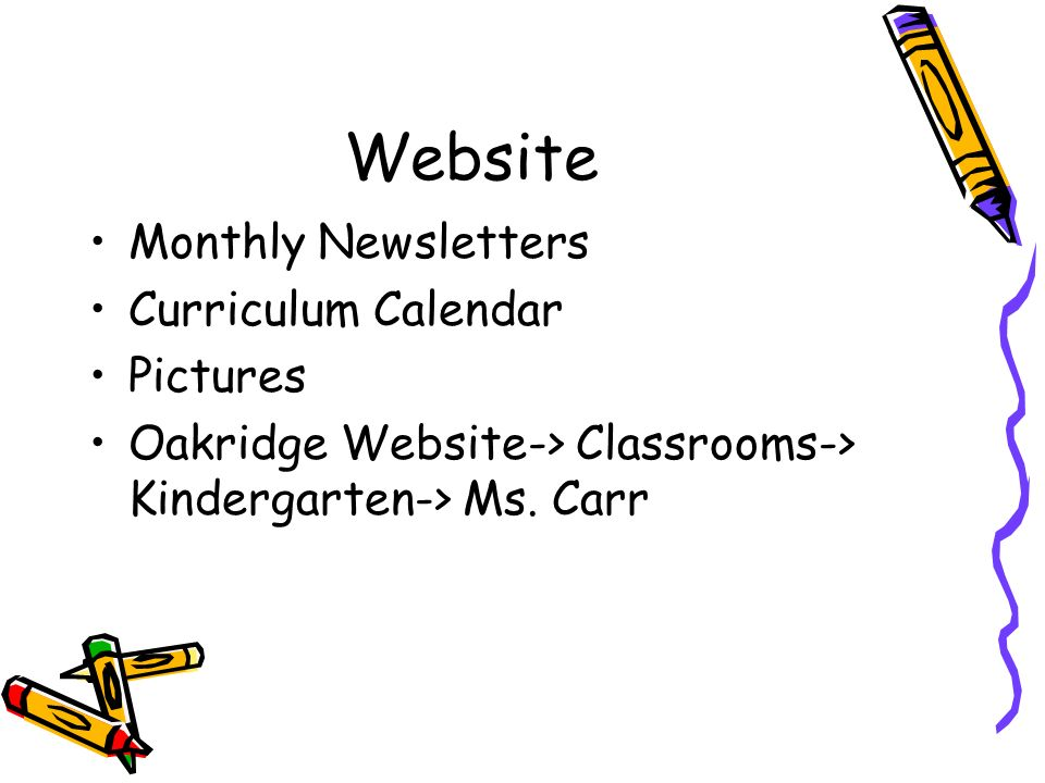 Website Monthly Newsletters Curriculum Calendar Pictures Oakridge Website-> Classrooms-> Kindergarten-> Ms.