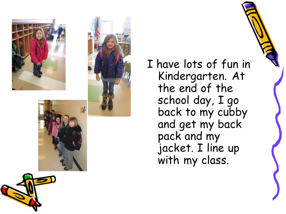 I have lots of fun in Kindergarten.