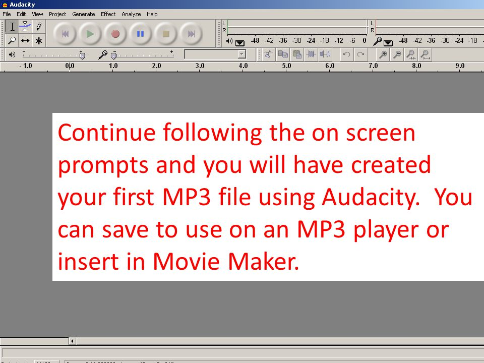 Continue following the on screen prompts and you will have created your first MP3 file using Audacity.