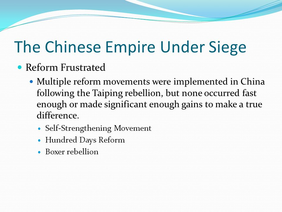 The Chinese Empire Under Siege Reform Frustrated Multiple reform movements were implemented in China following the Taiping rebellion, but none occurred fast enough or made significant enough gains to make a true difference.