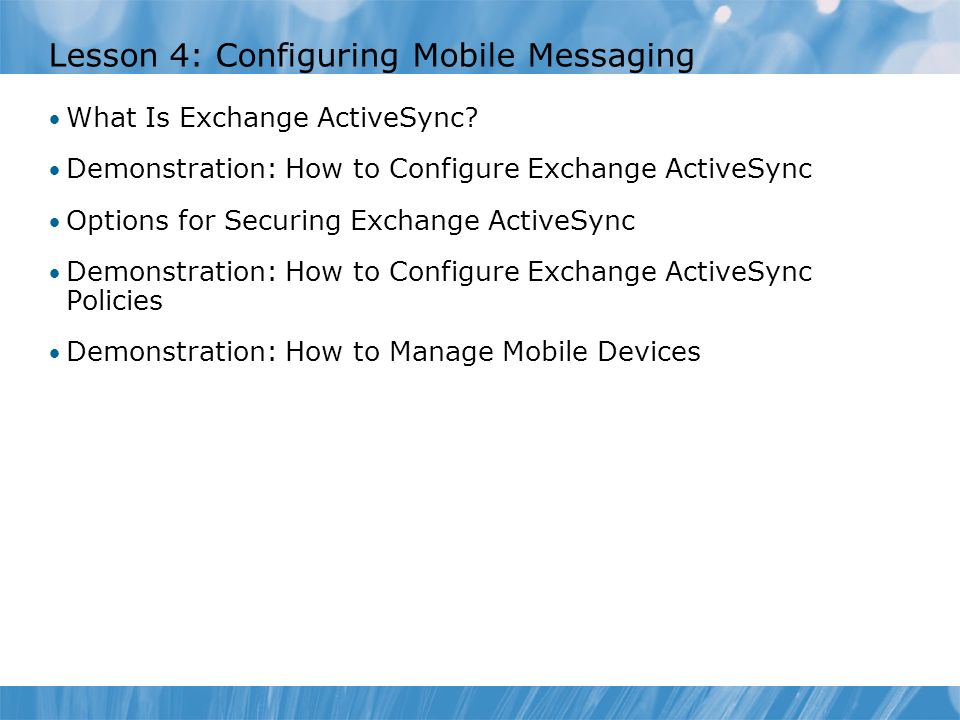 Lesson 4: Configuring Mobile Messaging What Is Exchange ActiveSync.