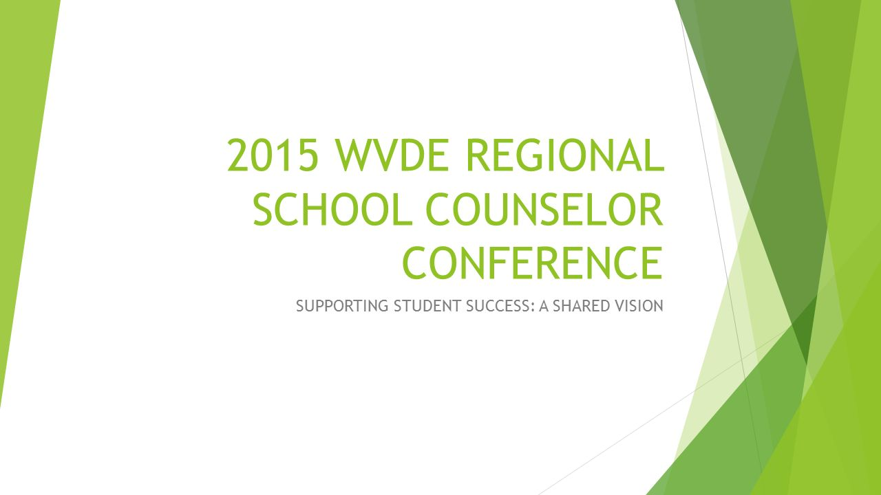 1 2015 WVDE REGIONAL SCHOOL COUNSELOR CONFERENCE SUPPORTING STUDENT  SUCCESS: A SHARED VISION