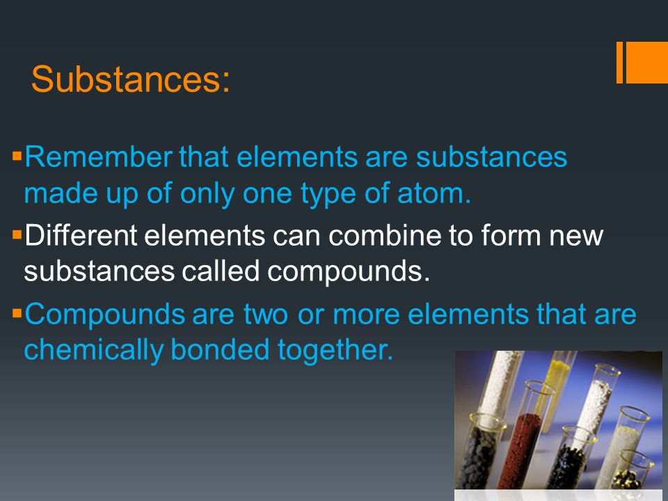 Substances:  Remember that elements are substances made up of only one type of atom.