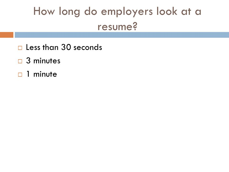How long do employers look at a resume  Less than 30 seconds  3 minutes  1 minute
