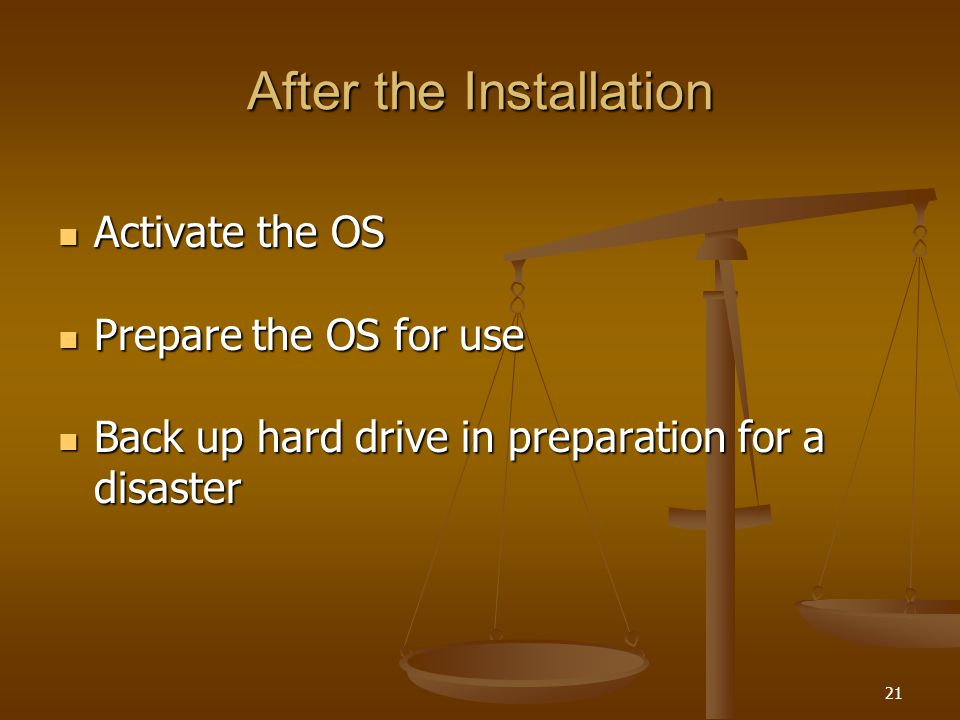 21 After the Installation Activate the OS Activate the OS Prepare the OS for use Prepare the OS for use Back up hard drive in preparation for a disaster Back up hard drive in preparation for a disaster