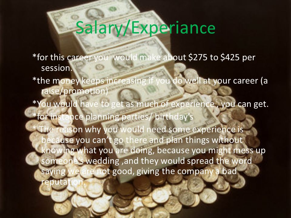 Salary Experian Ce For This Career You Would Make About 275 To 425 Per