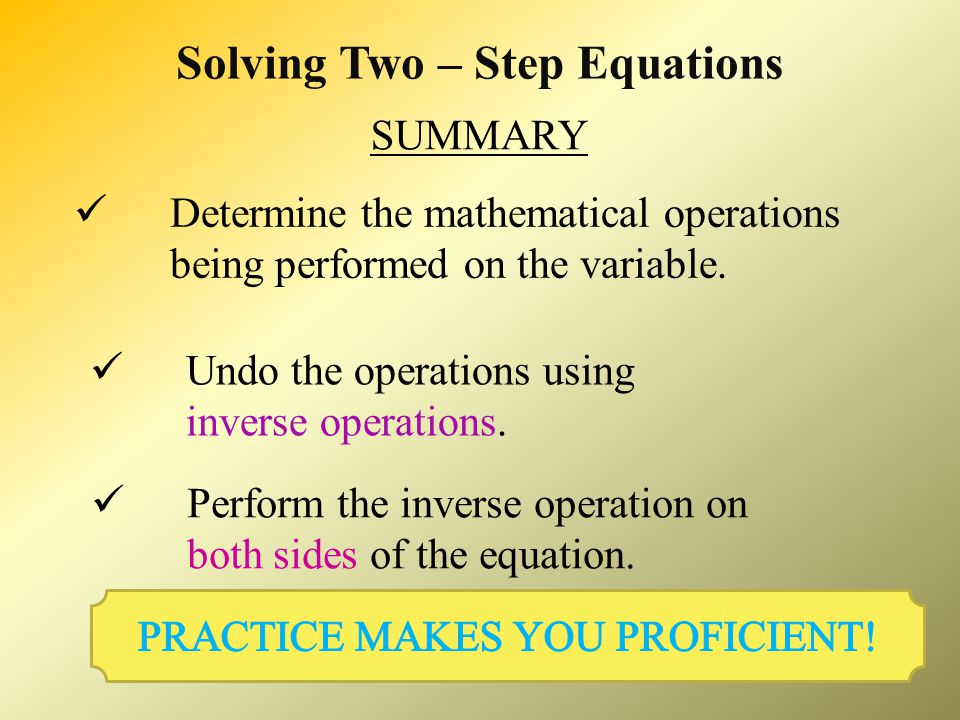 Solving Two – Step Equations Add 4 to both sides Multiply by − 10 Simplify Solve: (− 10) Simplify each side of equal sign