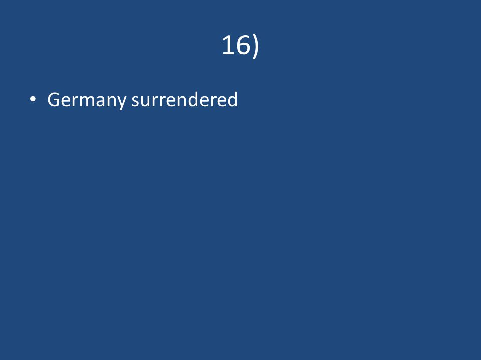 16) Germany surrendered