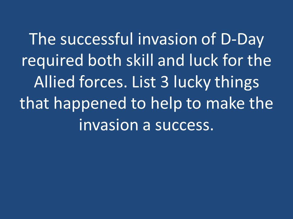 The successful invasion of D-Day required both skill and luck for the Allied forces.