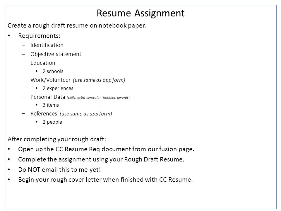Resume Assignment Create a rough draft resume on notebook paper.