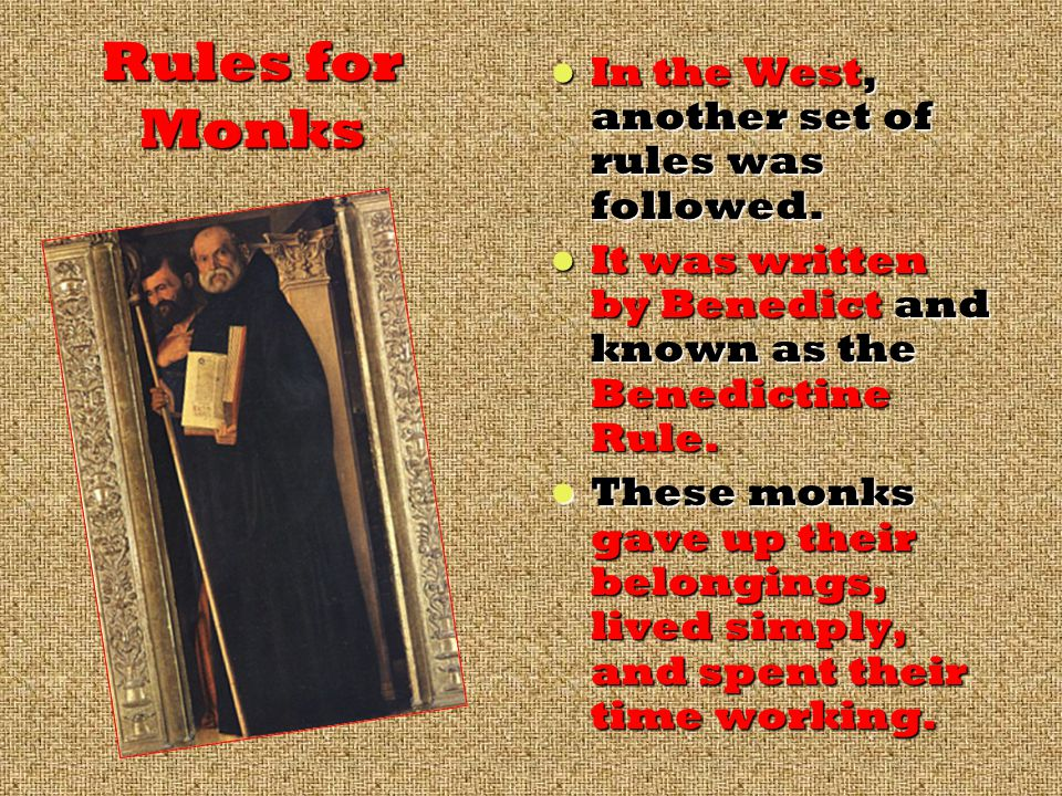 Rules for Monks A bishop called Basil in the East wrote a list of rules for monks and nuns to live by.