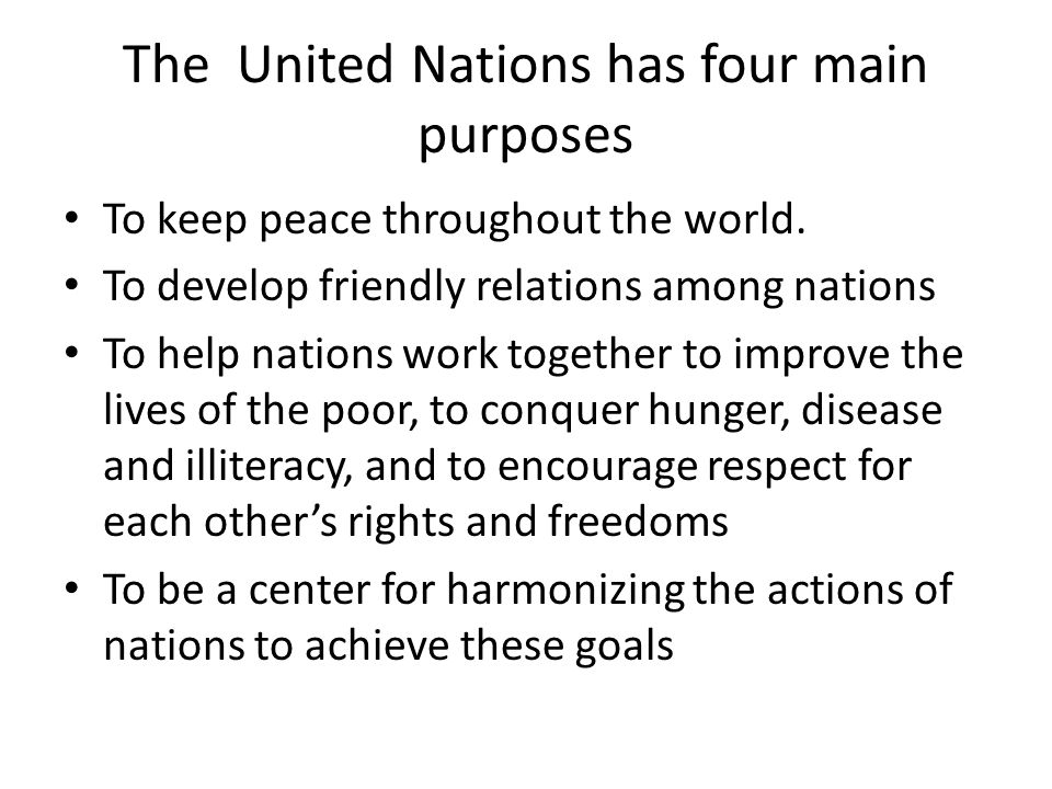 The United Nations has four main purposes To keep peace throughout the world.