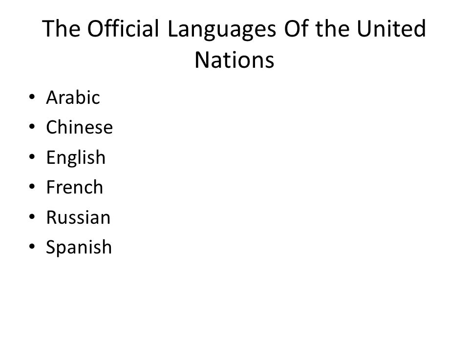 The Official Languages Of the United Nations Arabic Chinese English French Russian Spanish