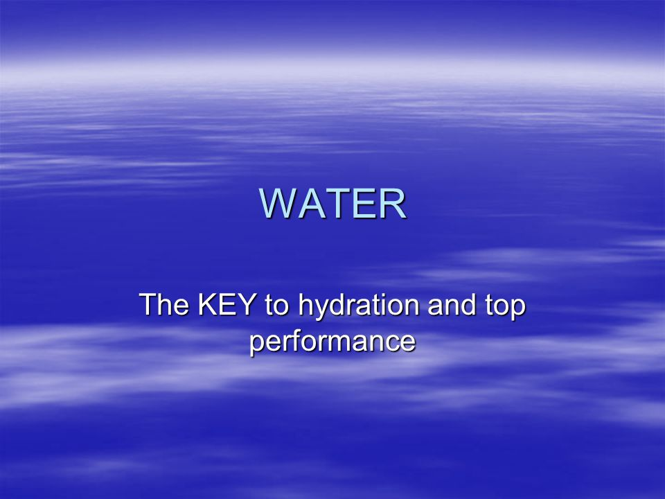 WATER The KEY to hydration and top performance