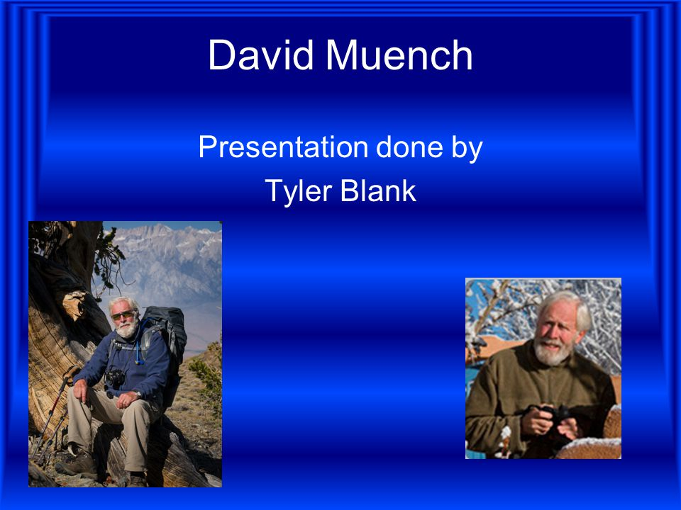 David Muench Presentation done by Tyler Blank