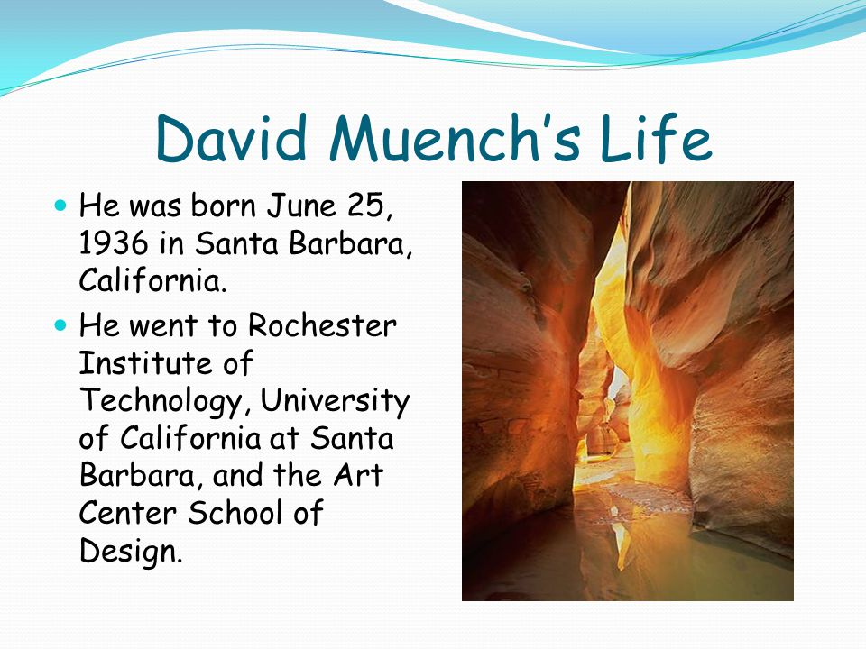 David Muench's Life He was born June 25, 1936 in Santa Barbara, California.