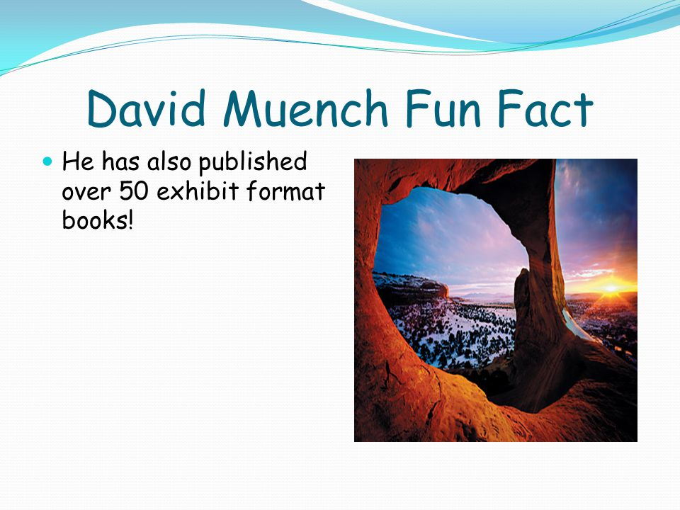 David Muench Fun Fact He has also published over 50 exhibit format books!