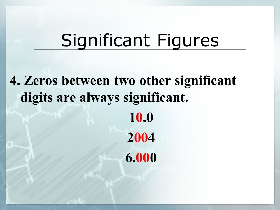 Significant Figures 4. Zeros between two other significant digits are always significant.