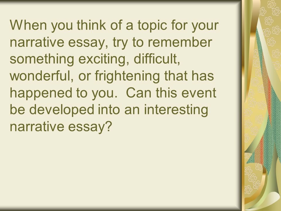 What do you think????? narrative essay?