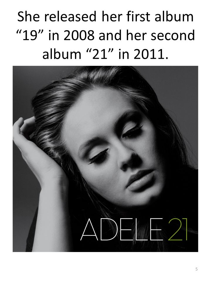She released her first album 19 in 2008 and her second album 21 in