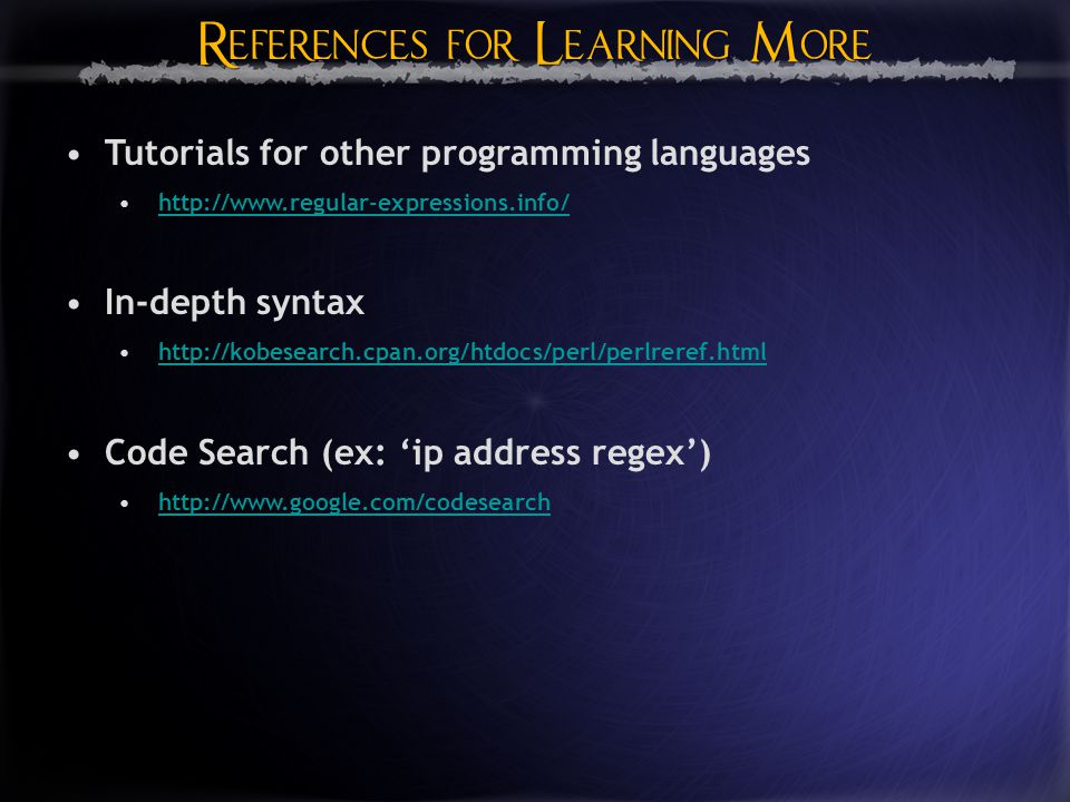 References for Learning More References for Learning More Tutorials for other programming languages   In-depth syntax   Code Search (ex: 'ip address regex')