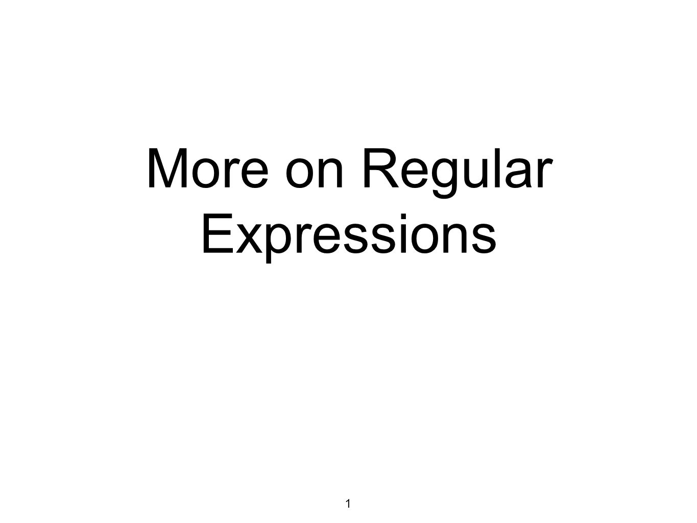 More on Regular Expressions 1