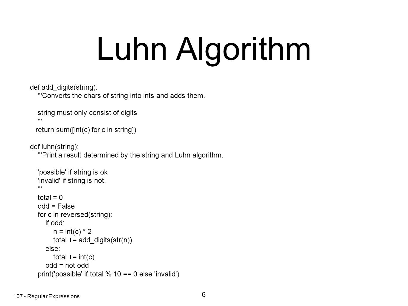 107 - Regular Expressions Luhn Algorithm def add_digits(string): Converts the chars of string into ints and adds them.