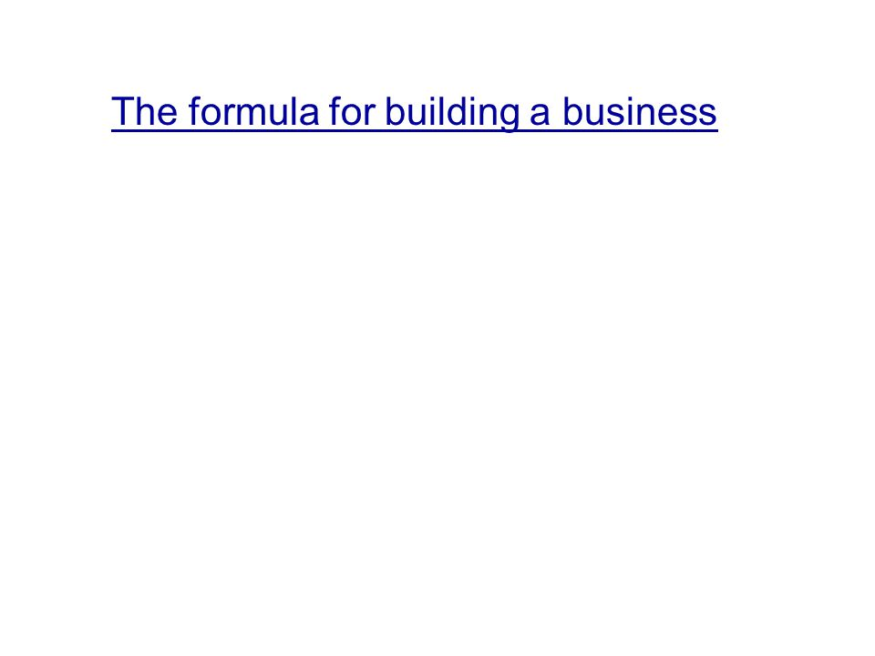 The formula for building a business