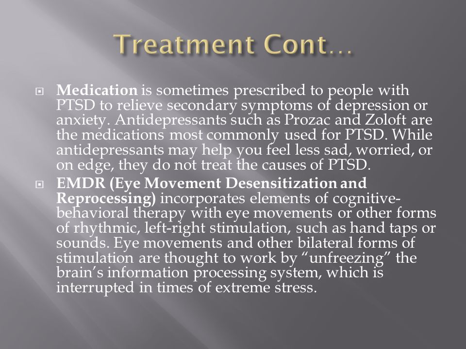  Medication is sometimes prescribed to people with PTSD to relieve secondary symptoms of depression or anxiety.