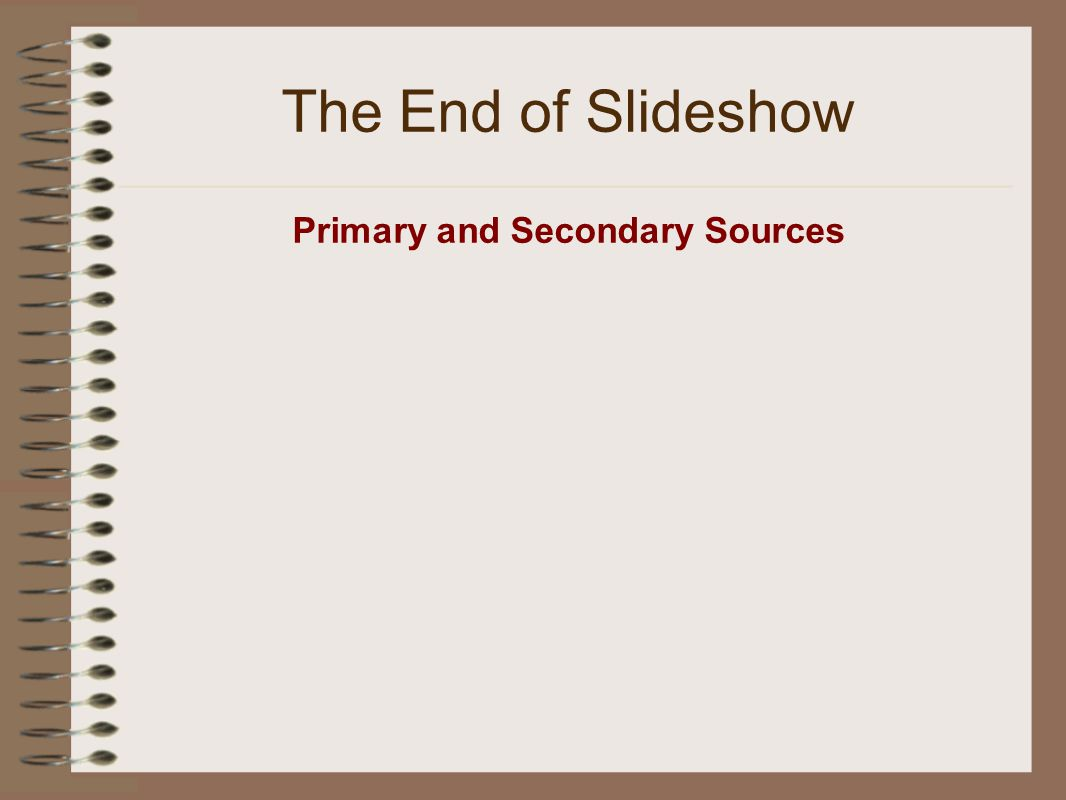 The End of Slideshow Primary and Secondary Sources