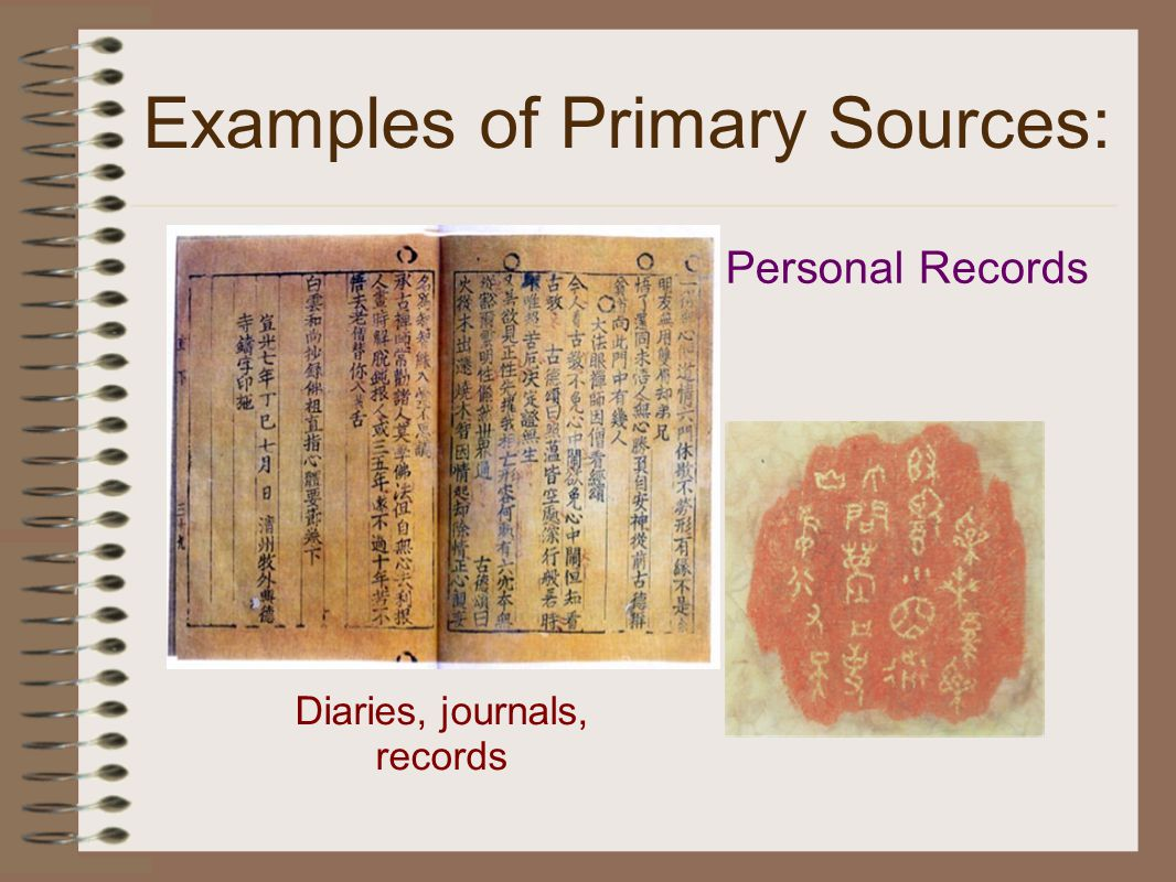 Examples of Primary Sources: Personal Records Diaries, journals, records