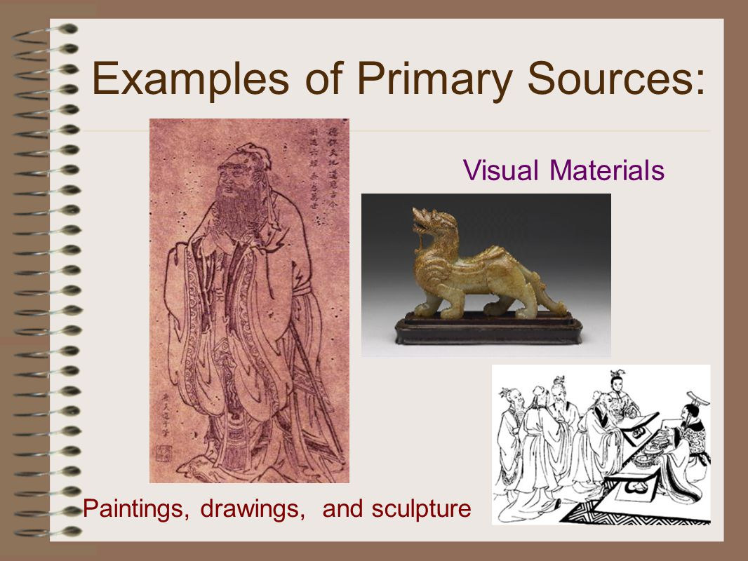 Examples of Primary Sources: Visual Materials Paintings, drawings, and sculpture