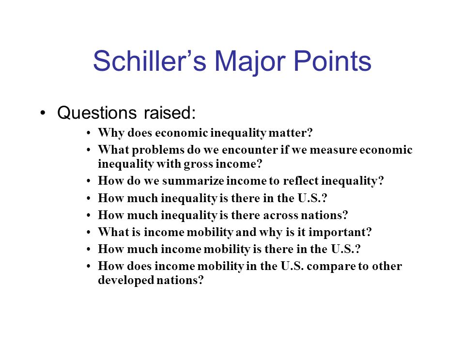 Schiller's Major Points Questions raised: Why does economic inequality matter.